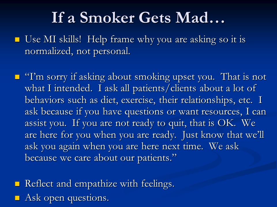 If a Smoker Gets Mad… Use MI skills! Help frame why you are asking so it is normalized, not personal. Use MI skills! Help frame why you are asking so