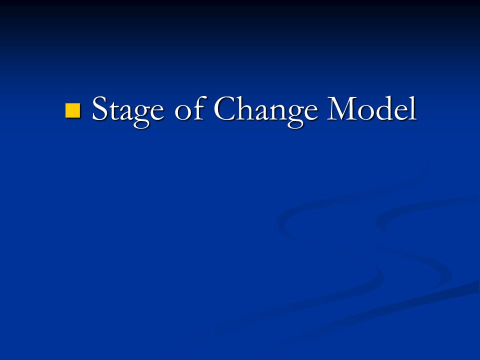 Stage of Change Model Stage of Change Model