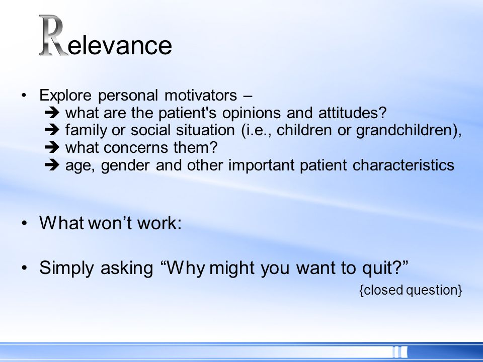 Explore personal motivators – what are the patient's opinions and attitudes? family or social situation (i.e., children or grandchildren), what concer
