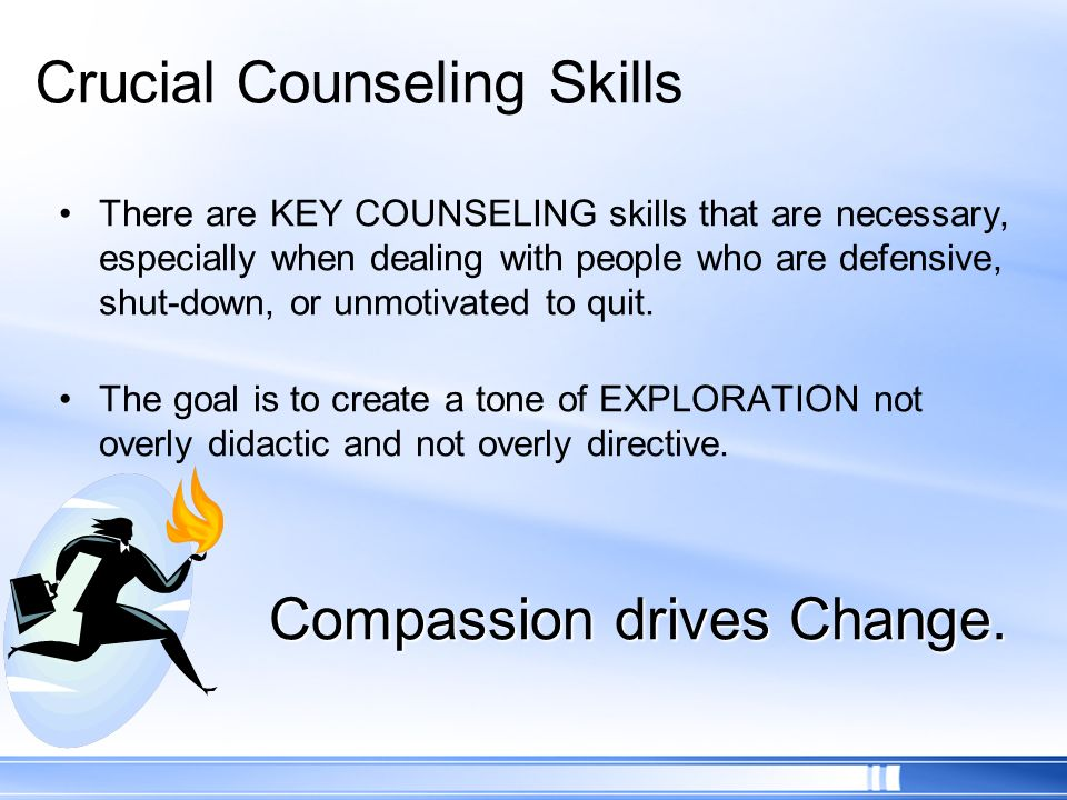 Crucial Counseling Skills There are KEY COUNSELING skills that are necessary, especially when dealing with people who are defensive, shut-down, or unm