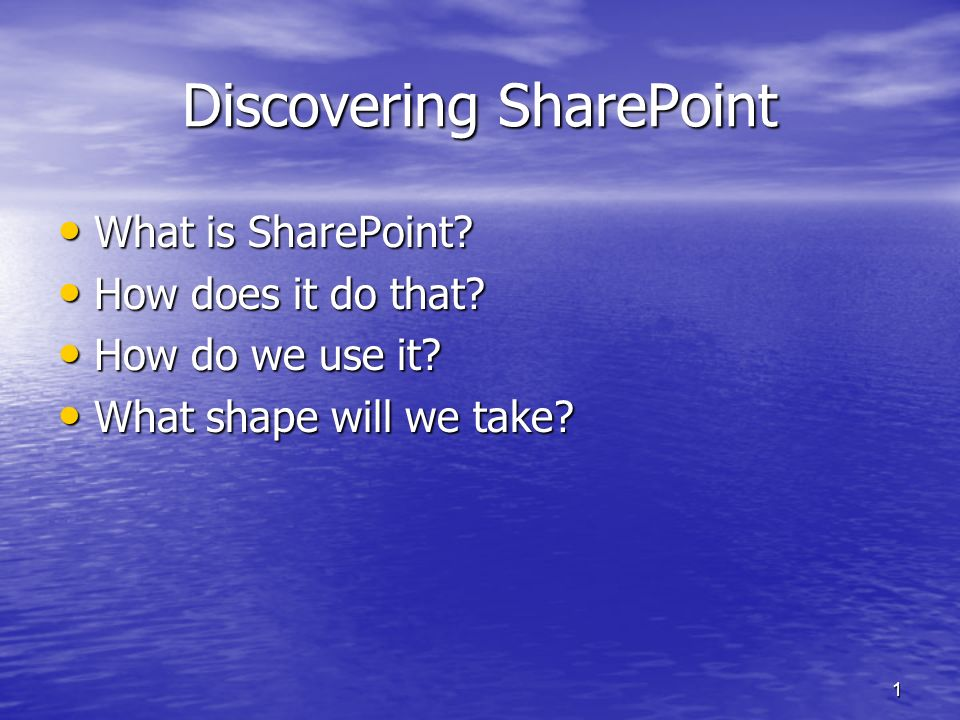 1 Discovering SharePoint What is SharePoint. What is SharePoint.
