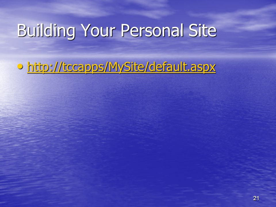 21 Building Your Personal Site http://tccapps/MySite/default.aspx http://tccapps/MySite/default.aspx http://tccapps/MySite/default.aspx