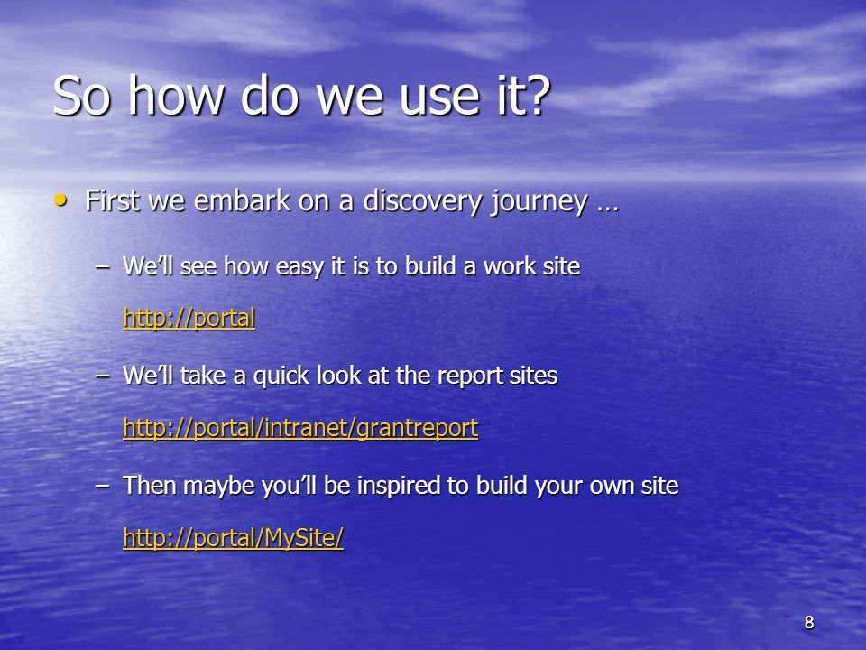 8 So how do we use it? First we embark on a discovery journey … First we embark on a discovery journey … –Well see how easy it is to build a work site