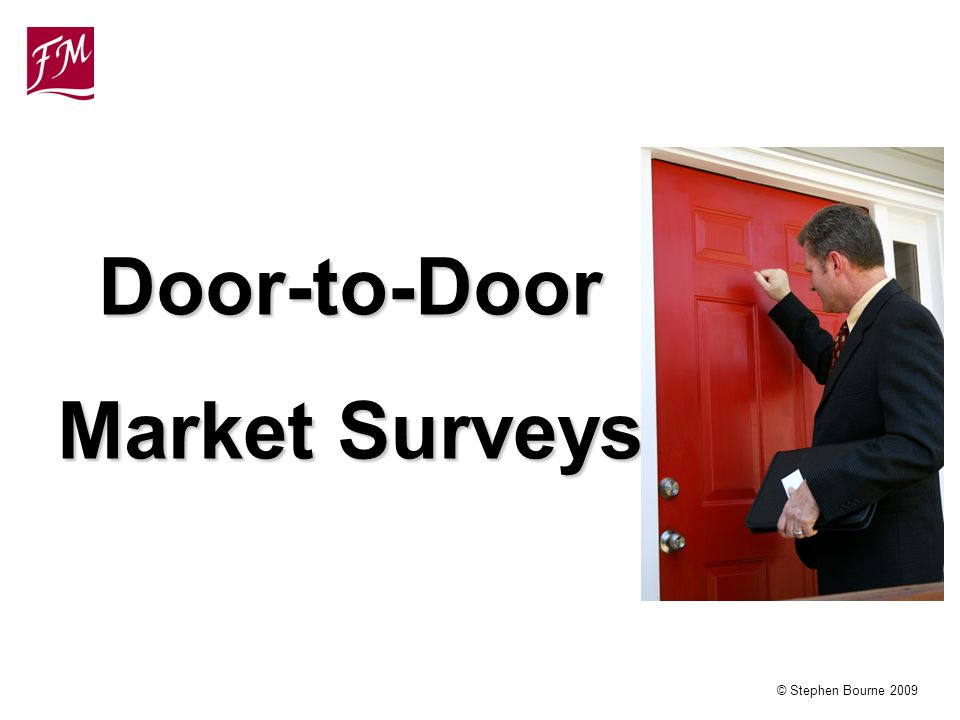 © Stephen Bourne 2009 Door-to-Door Market Surveys