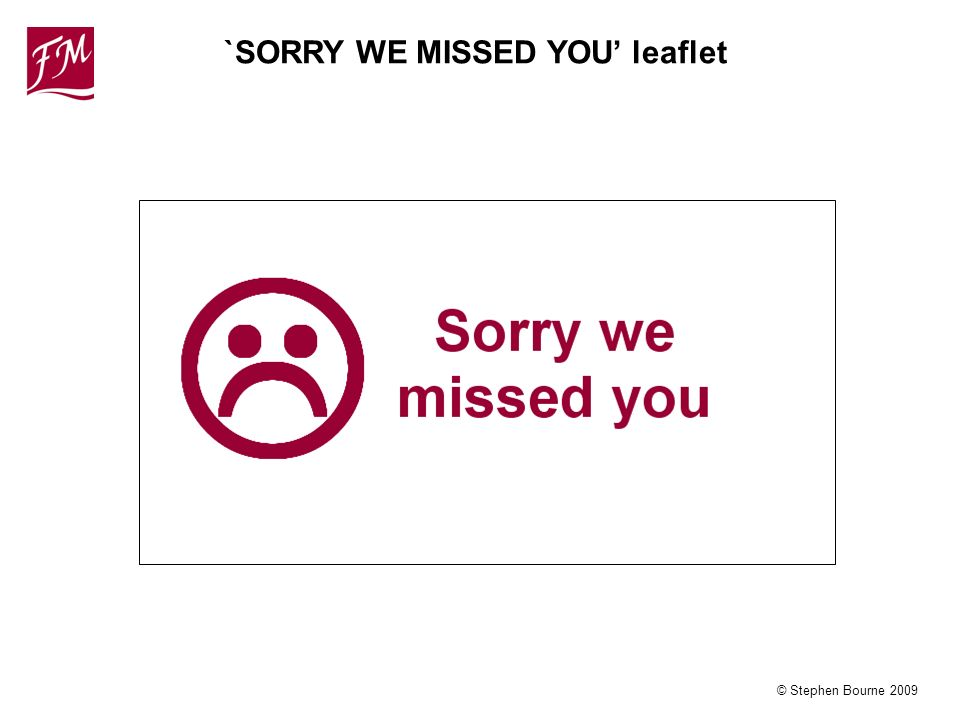 © Stephen Bourne 2009 `SORRY WE MISSED YOU leaflet