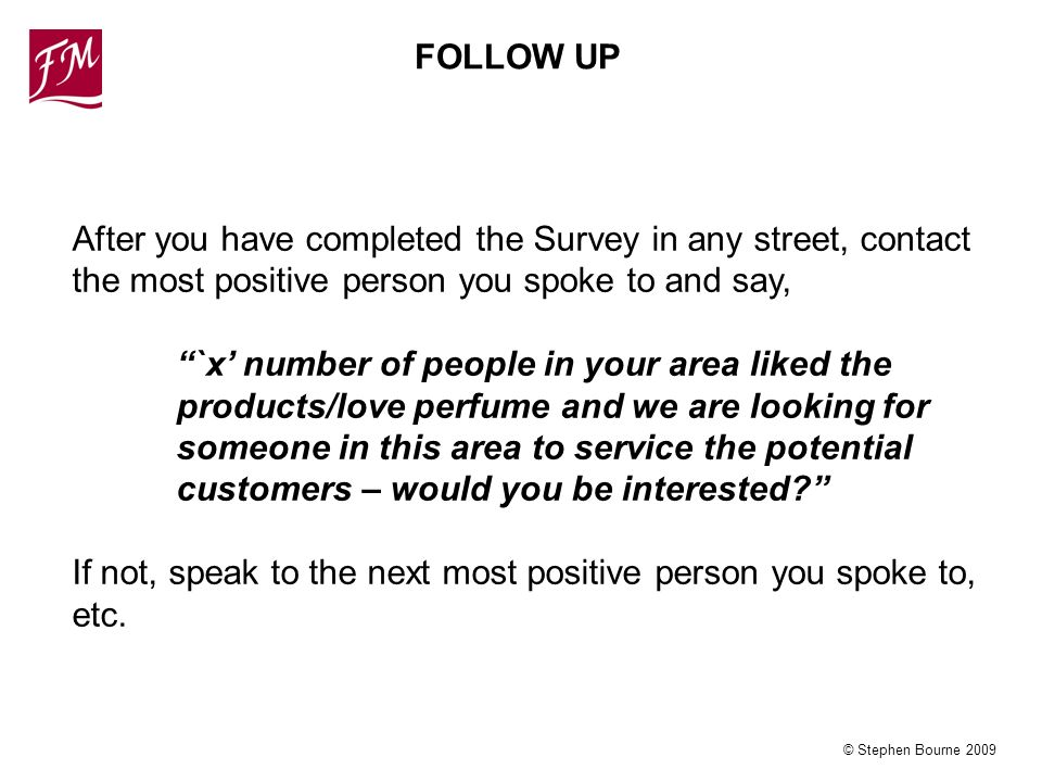 © Stephen Bourne 2009 After you have completed the Survey in any street, contact the most positive person you spoke to and say, `x number of people in