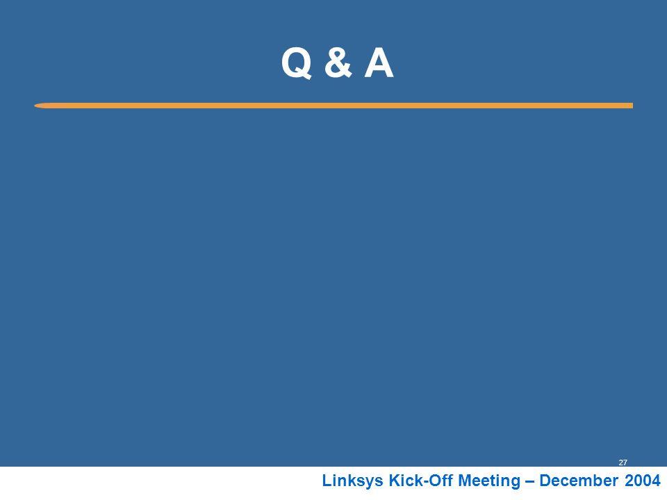 27 Linksys Kick-Off Meeting – December 2004 Q & A