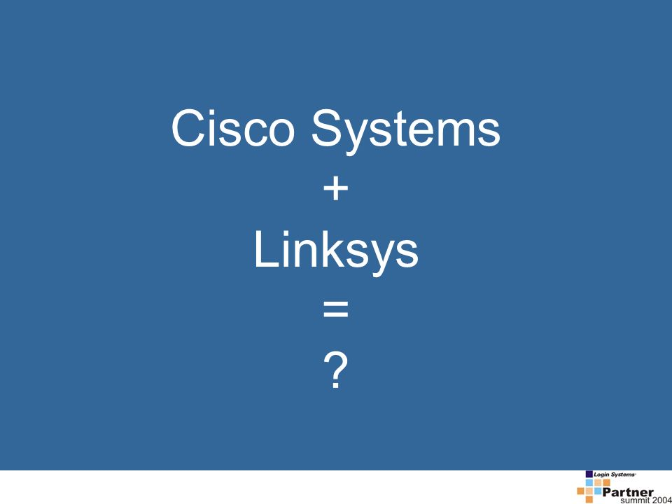 Cisco Systems + Linksys = ?