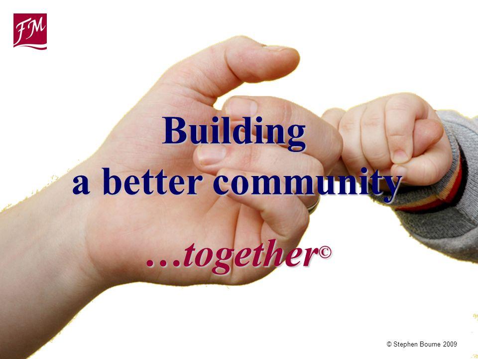 © Stephen Bourne 2009 a better community …together © Building