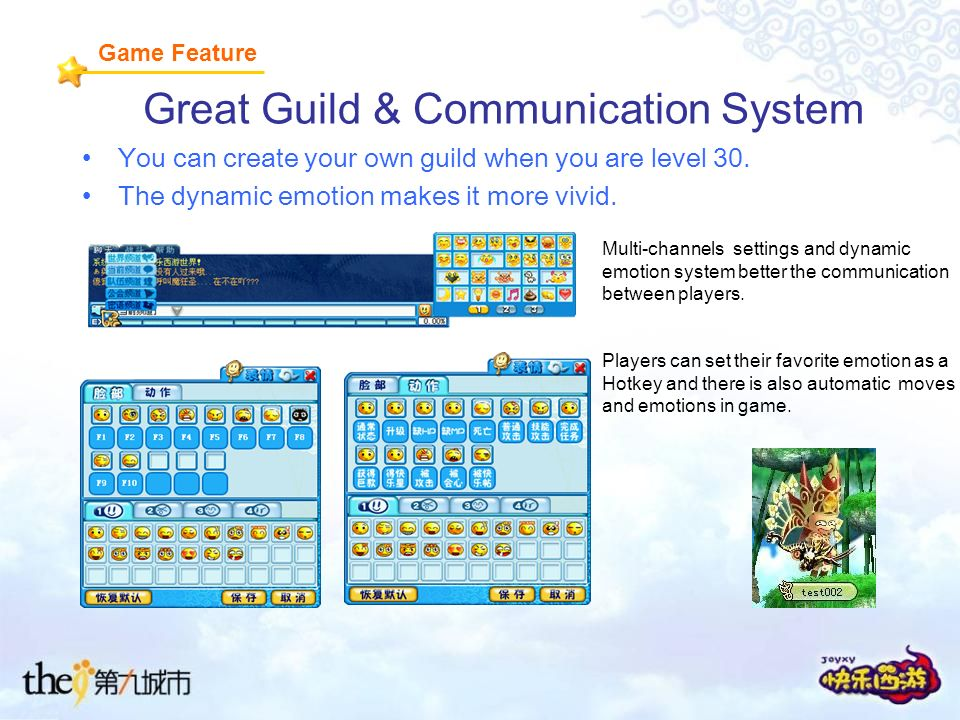 Great Guild & Communication System You can create your own guild when you are level 30.