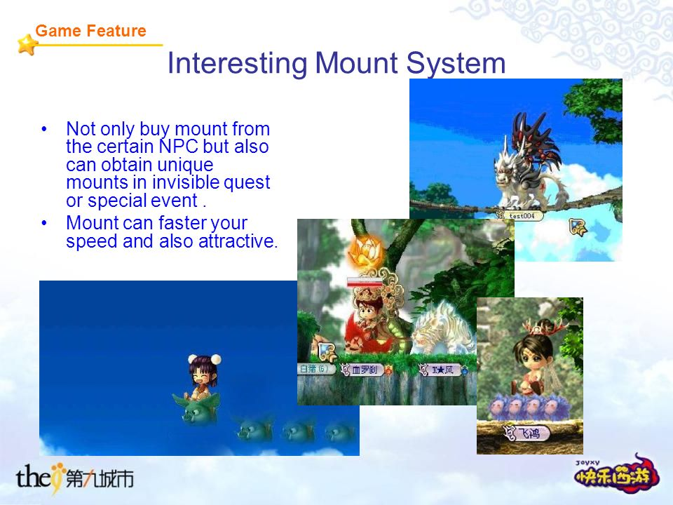 Interesting Mount System Not only buy mount from the certain NPC but also can obtain unique mounts in invisible quest or special event.