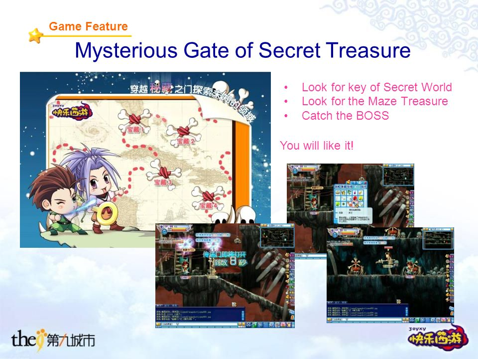Mysterious Gate of Secret Treasure Look for key of Secret World Look for the Maze Treasure Catch the BOSS Game Feature You will like it!