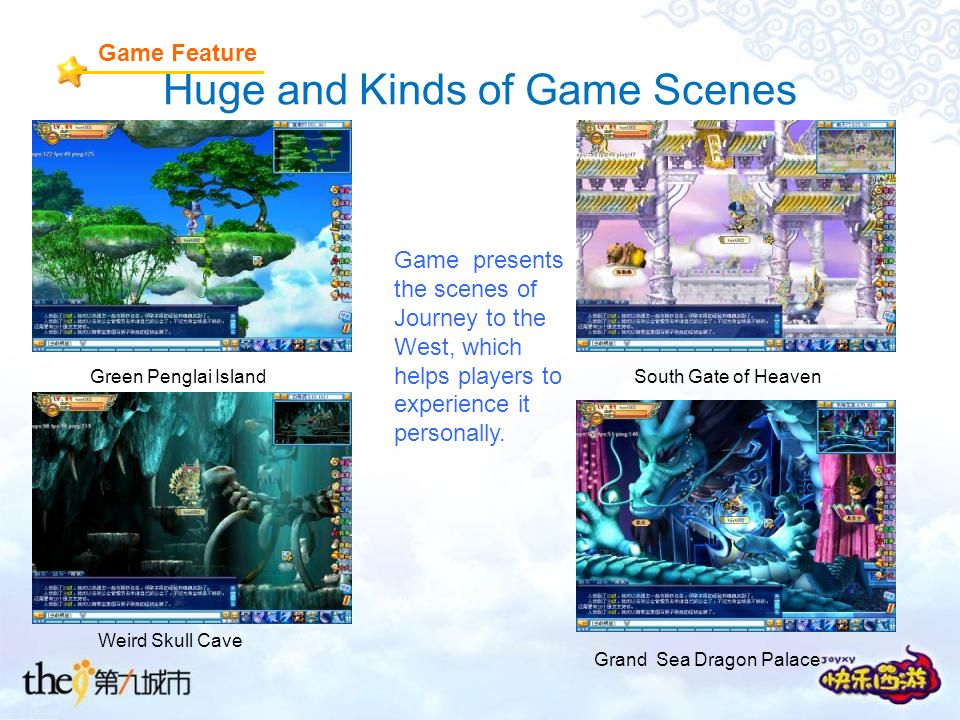 Huge and Kinds of Game Scenes Weird Skull Cave Green Penglai Island Grand Sea Dragon Palace South Gate of Heaven Game Feature Game presents the scenes of Journey to the West, which helps players to experience it personally.