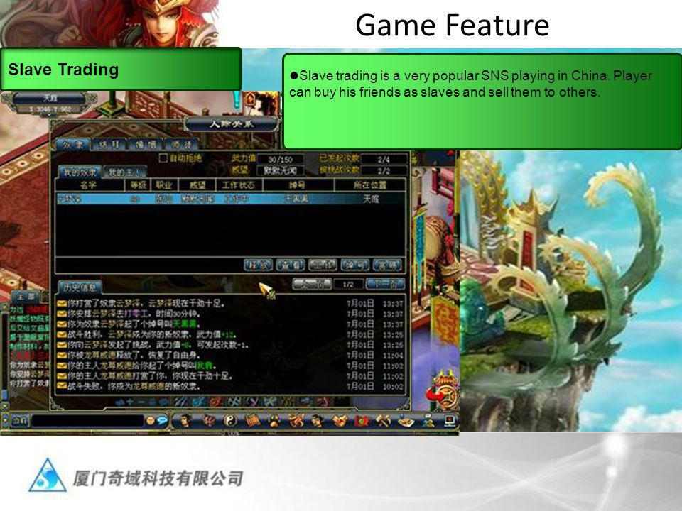 Game Feature Slave Trading Slave trading is a very popular SNS playing in China.
