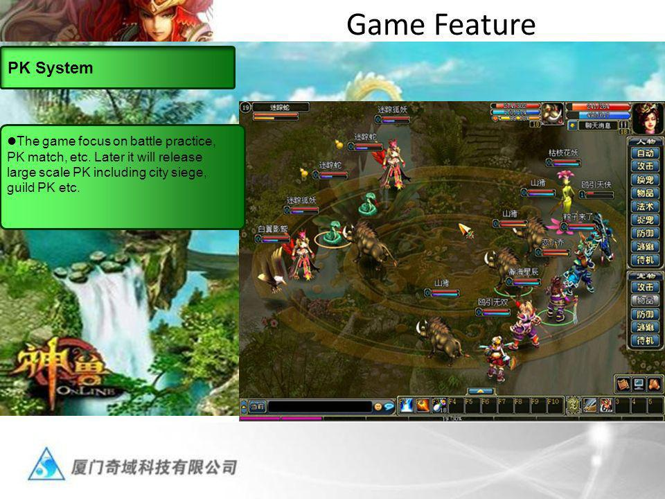 Game Feature PK System The game focus on battle practice, PK match, etc.