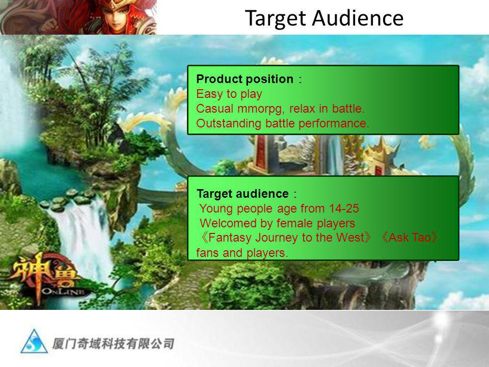 Target Audience Product position Easy to play Casual mmorpg, relax in battle.