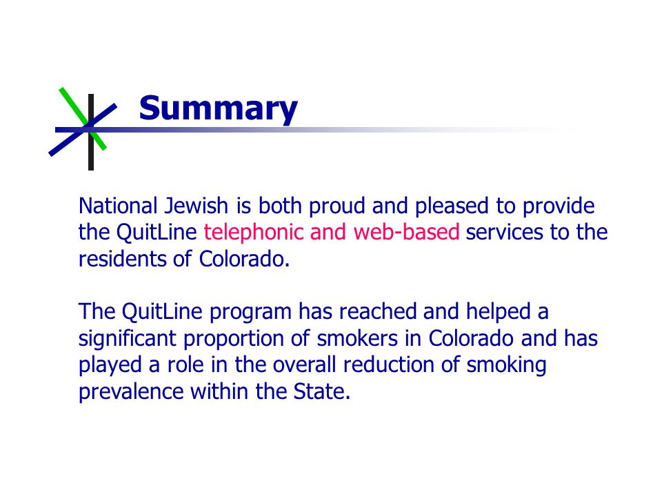 National Jewish is both proud and pleased to provide the QuitLine telephonic and web-based services to the residents of Colorado.