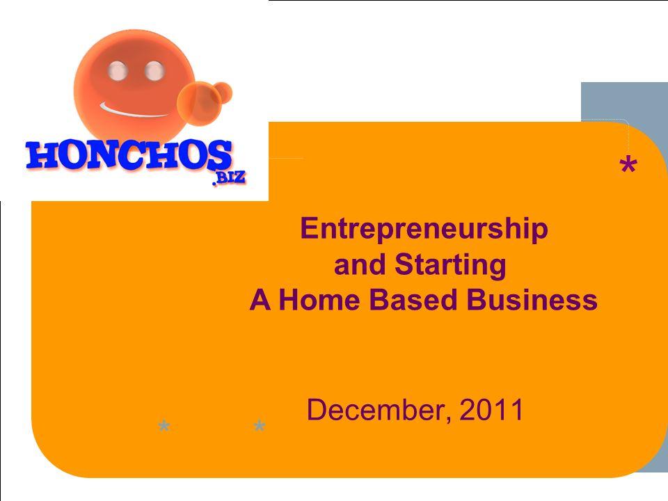 ****** 1 1-1 December, 2011 ** Entrepreneurship and Starting A Home Based Business * **
