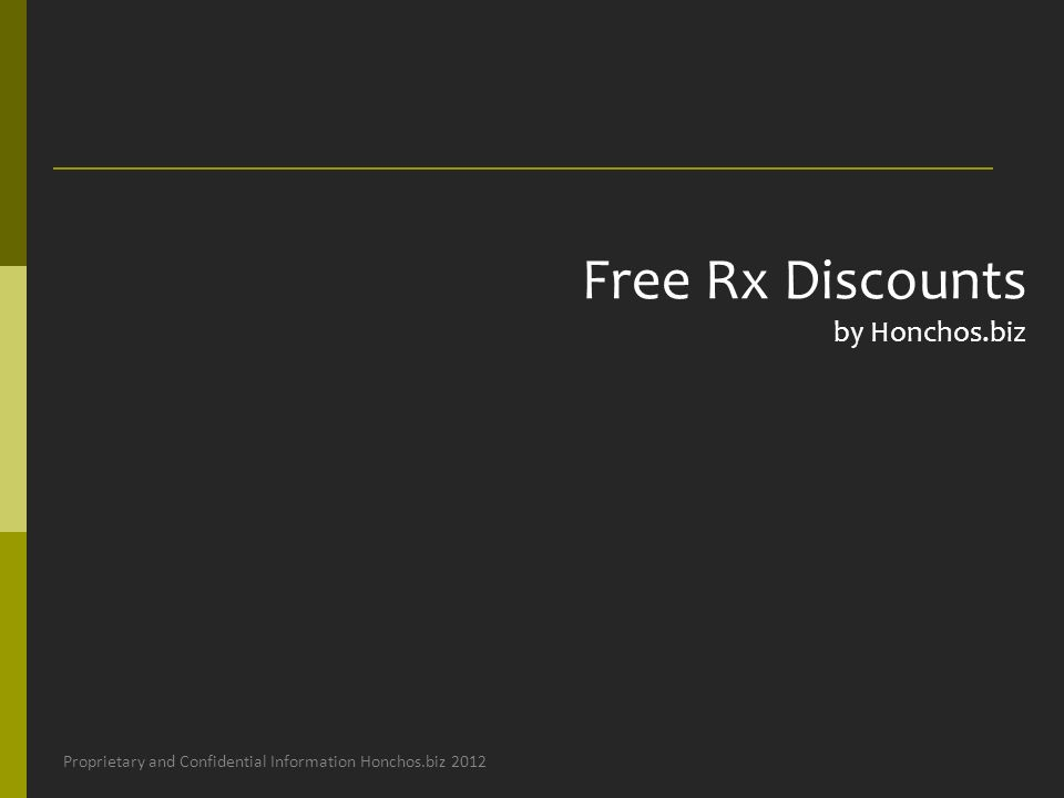 Free Rx Discounts by Honchos.biz Proprietary and Confidential Information Honchos.biz 2012