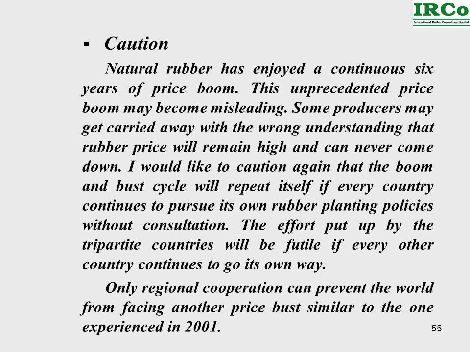 55 Caution Natural rubber has enjoyed a continuous six years of price boom.