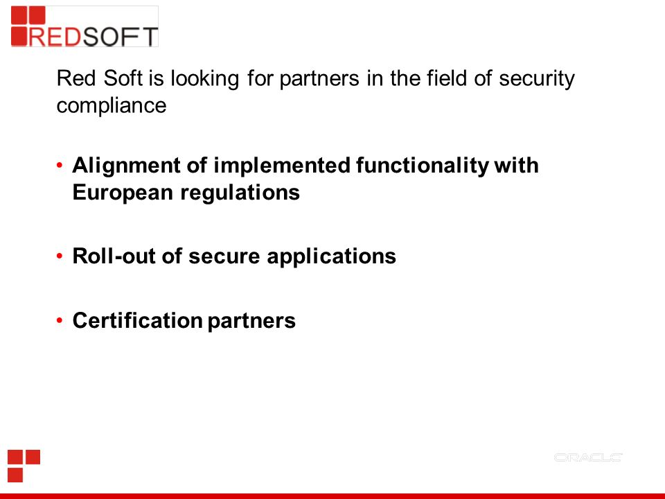 Red Soft is looking for partners in the field of security compliance Alignment of implemented functionality with European regulations Roll-out of secu