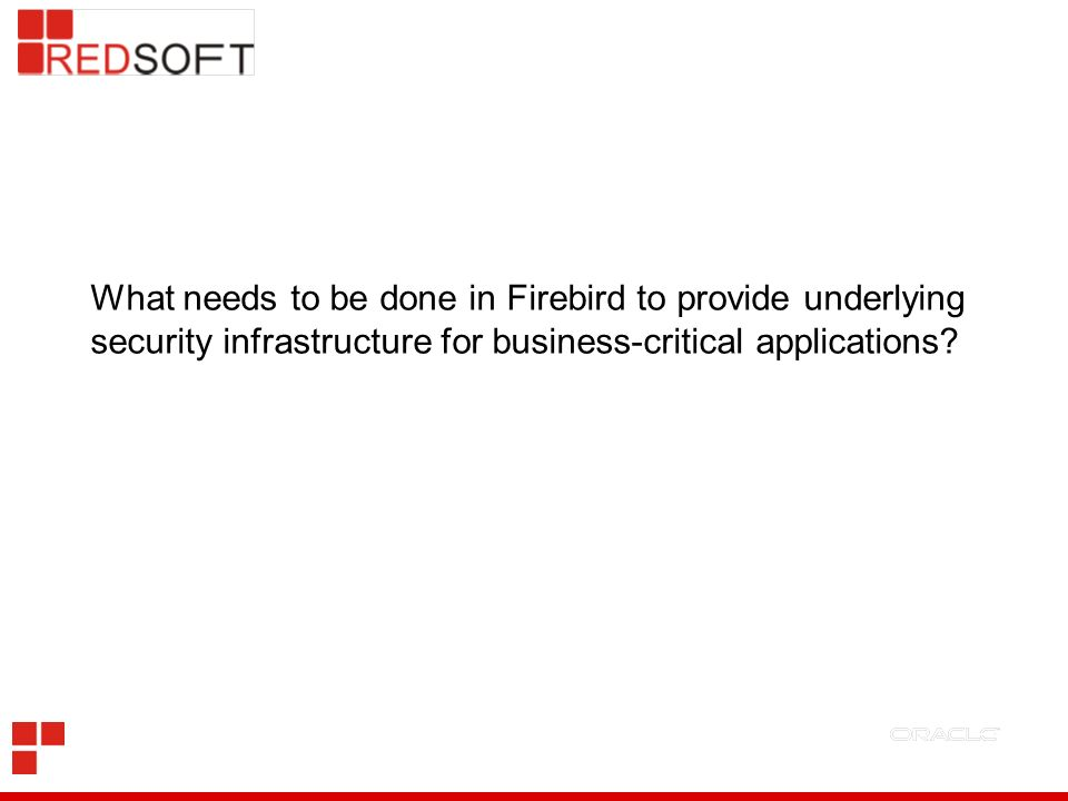 What needs to be done in Firebird to provide underlying security infrastructure for business-critical applications?