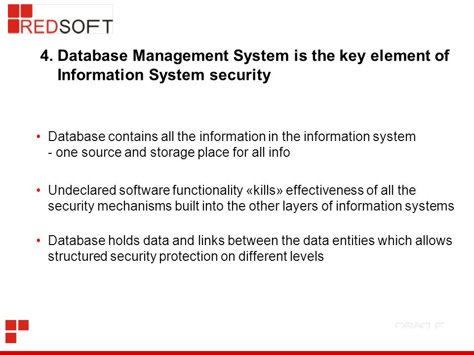 4. Database Management System is the key element of Information System security Database contains all the information in the information system - one