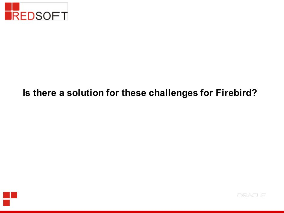 Is there a solution for these challenges for Firebird?