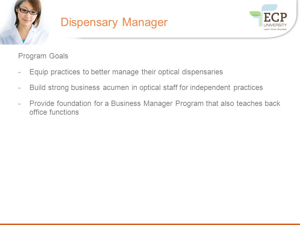 Program Goals -Equip practices to better manage their optical dispensaries -Build strong business acumen in optical staff for independent practices -P