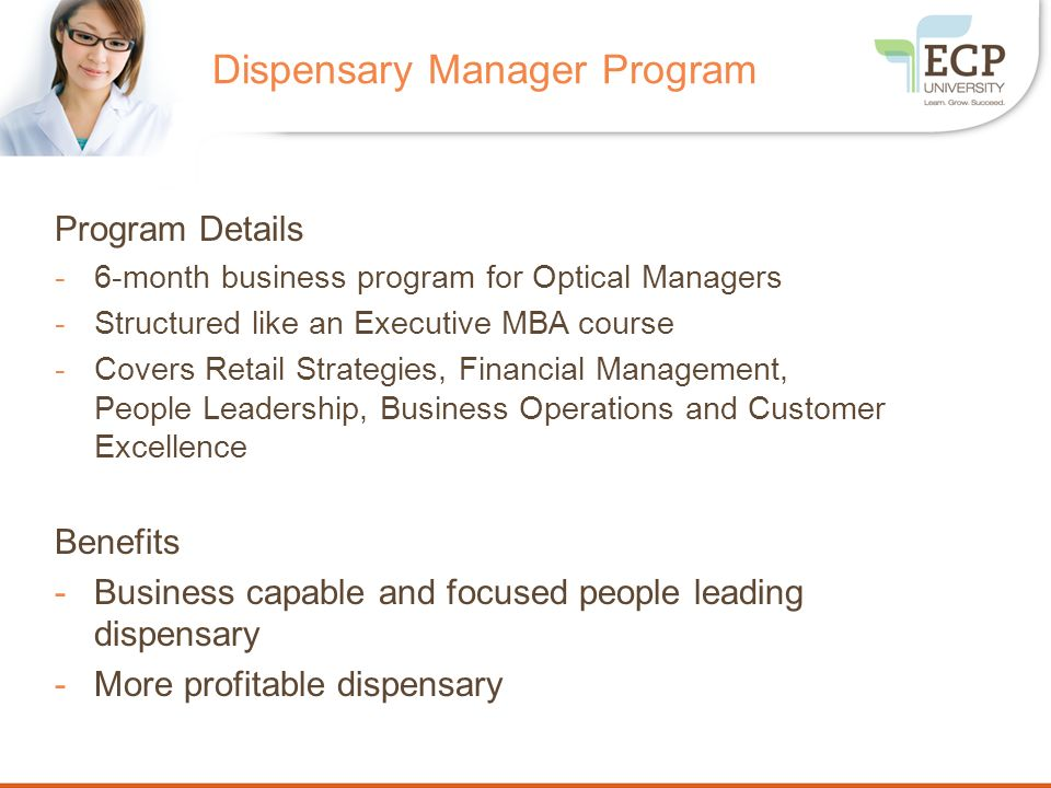 Dispensary Manager Program Program Details -6-month business program for Optical Managers -Structured like an Executive MBA course -Covers Retail Stra