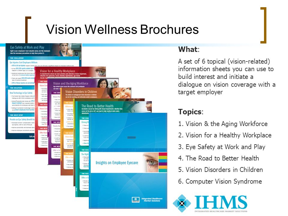 Vision Wellness Brochures What: A set of 6 topical (vision-related) information sheets you can use to build interest and initiate a dialogue on vision