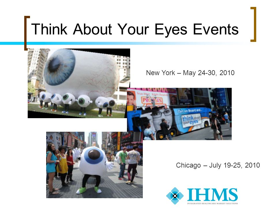 Think About Your Eyes Events New York – May 24-30, 2010 Chicago – July 19-25, 2010