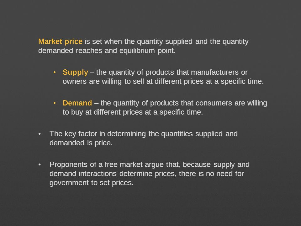Market price is set when the quantity supplied and the quantity demanded reaches and equilibrium point. Supply – the quantity of products that manufac