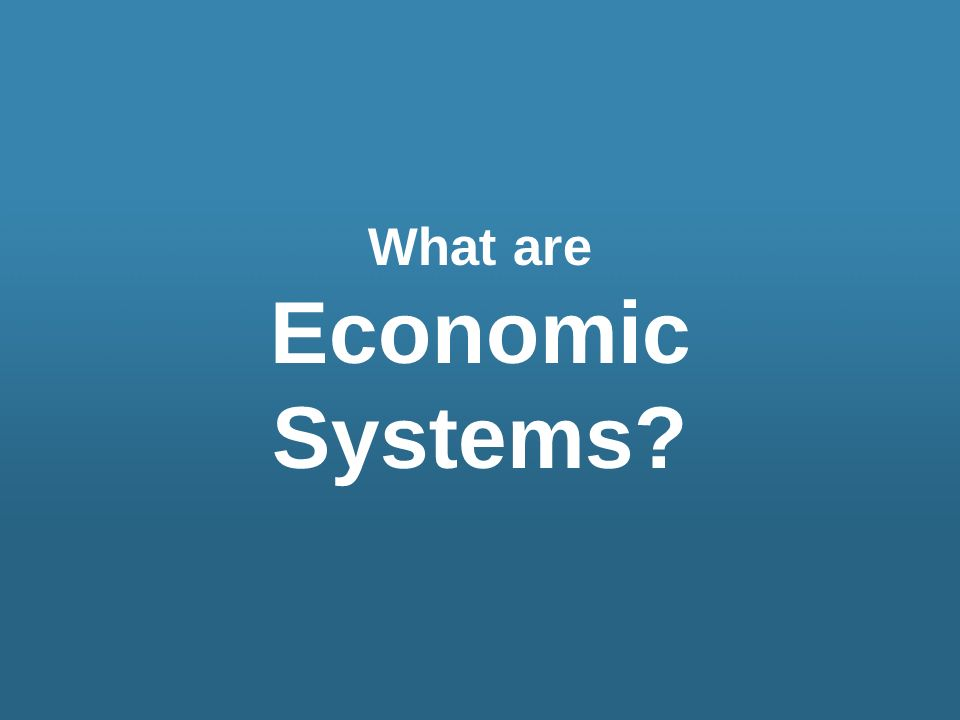 What are Economic Systems?