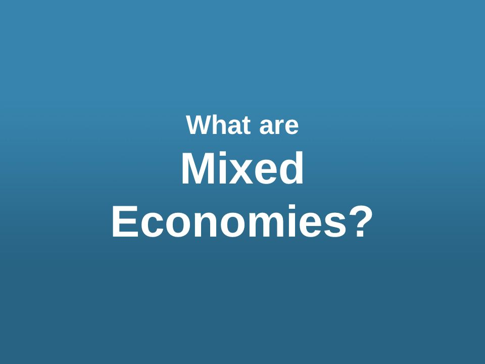 What are Mixed Economies?