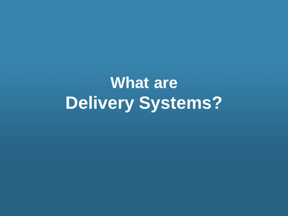 What are Delivery Systems?
