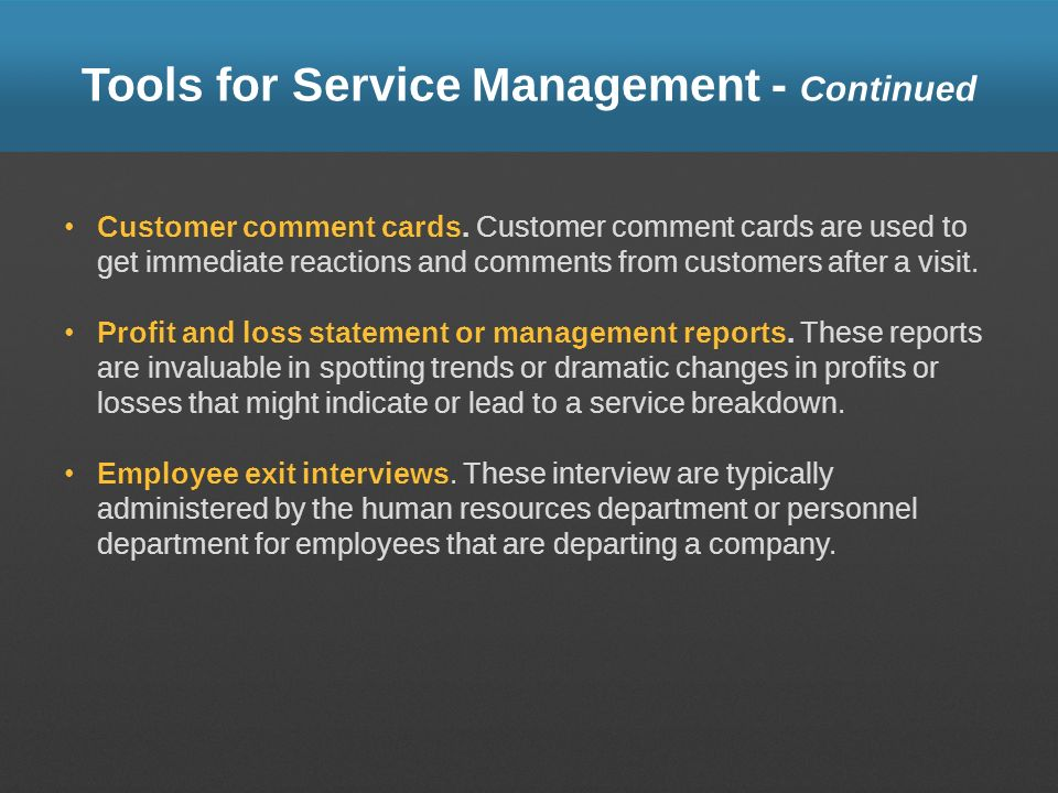 Tools for Service Management - Continued Customer comment cards. Customer comment cards are used to get immediate reactions and comments from customer