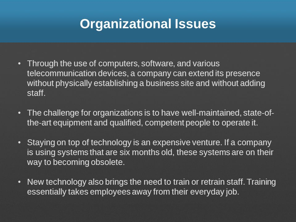 Organizational Issues Through the use of computers, software, and various telecommunication devices, a company can extend its presence without physica