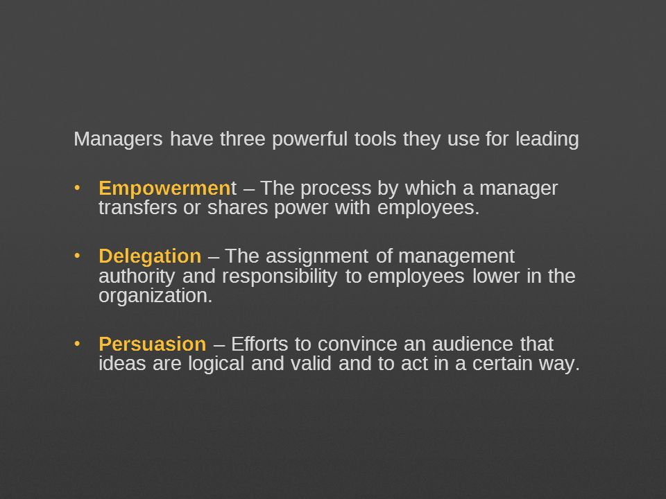 Managers have three powerful tools they use for leading Empowerment – The process by which a manager transfers or shares power with employees. Delegat