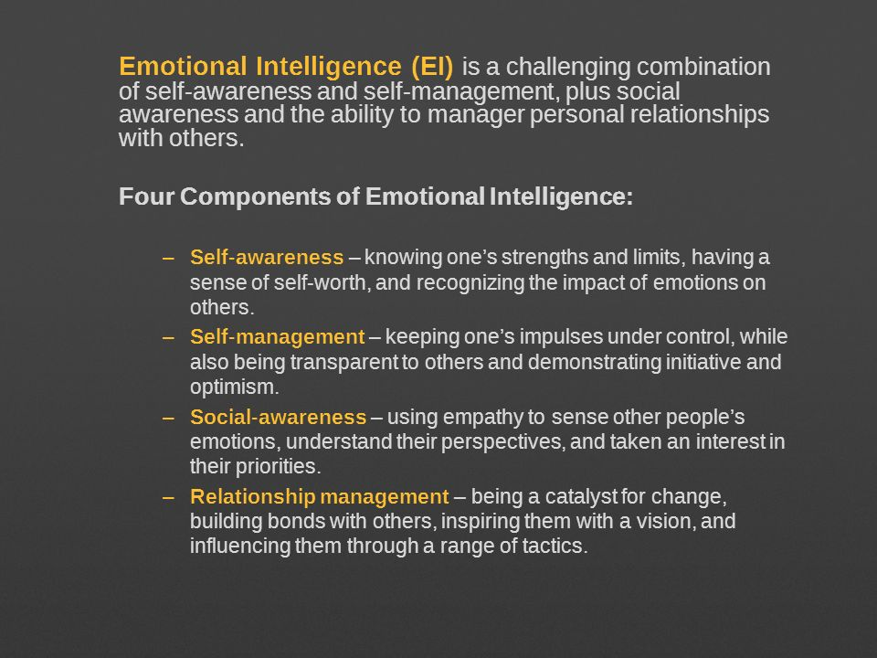 Emotional Intelligence (EI) is a challenging combination of self-awareness and self-management, plus social awareness and the ability to manager perso