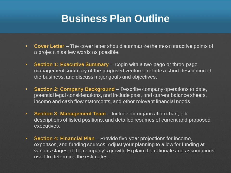 Business Plan Outline Cover Letter – The cover letter should summarize the most attractive points of a project in as few words as possible. Section 1: