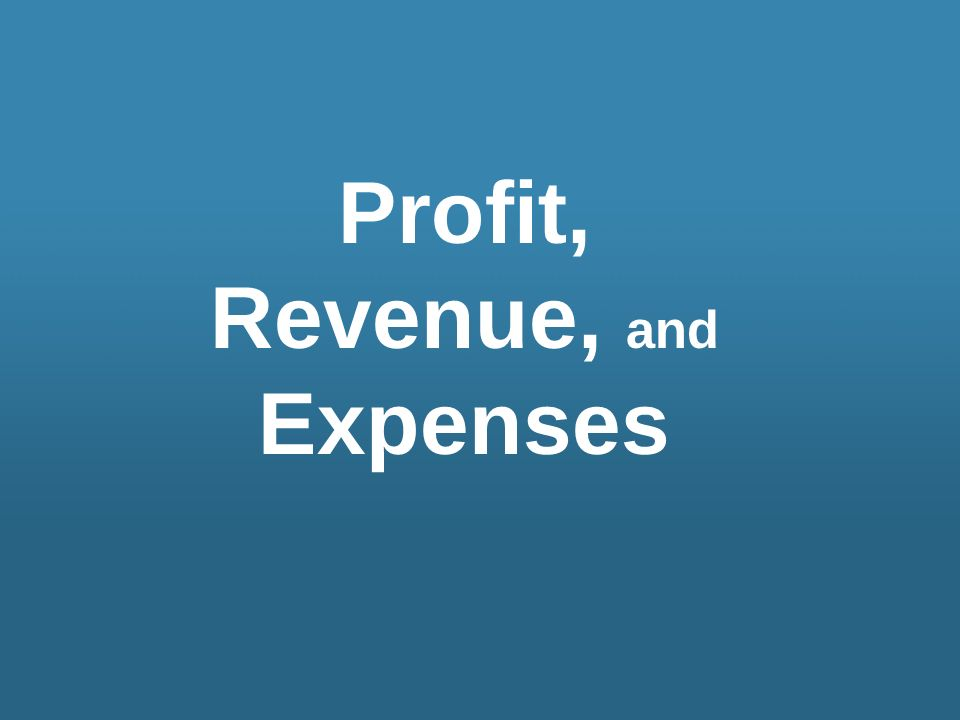 Profit, Revenue, and Expenses