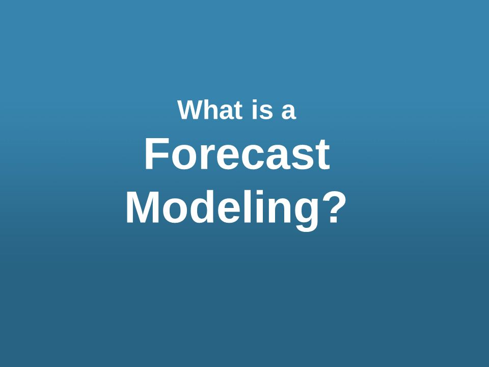 What is a Forecast Modeling?