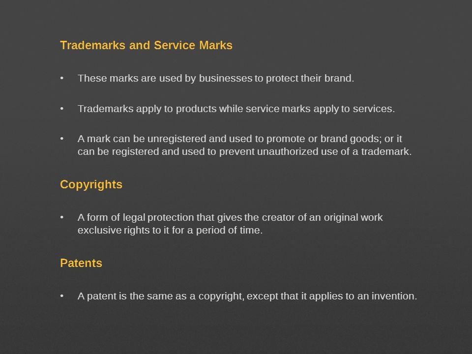 Trademarks and Service Marks These marks are used by businesses to protect their brand. Trademarks apply to products while service marks apply to serv