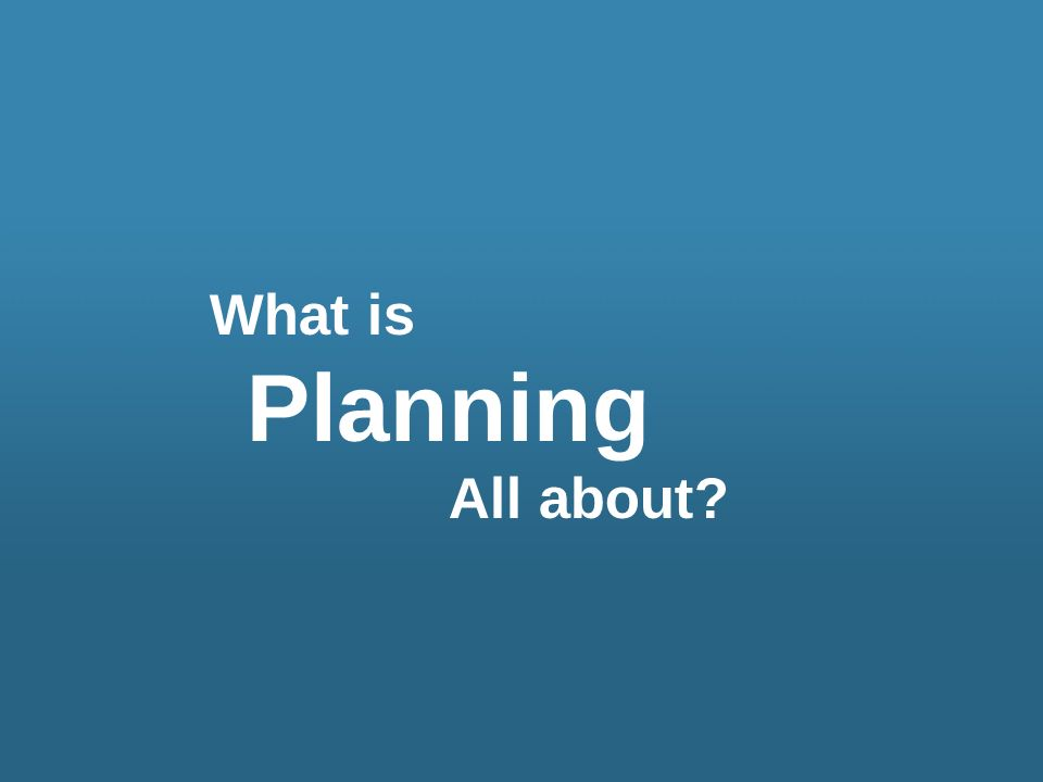 What is Planning All about?