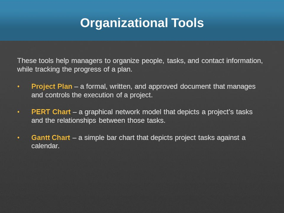 Organizational Tools These tools help managers to organize people, tasks, and contact information, while tracking the progress of a plan. Project Plan