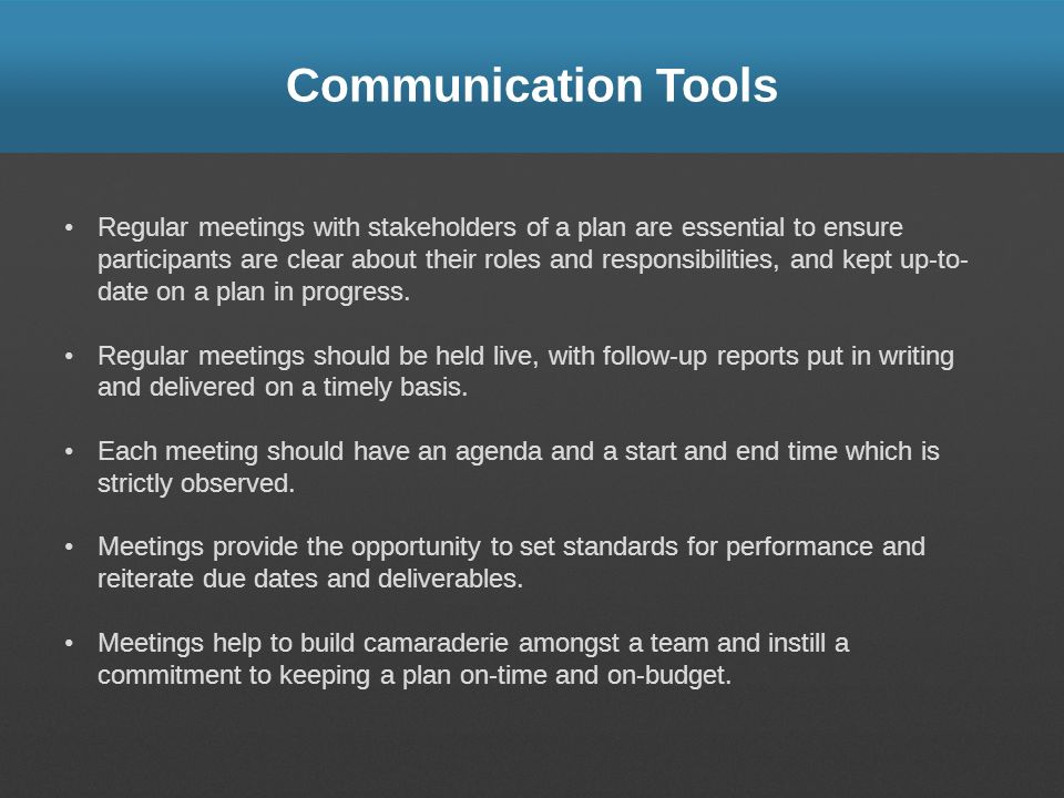 Communication Tools Regular meetings with stakeholders of a plan are essential to ensure participants are clear about their roles and responsibilities