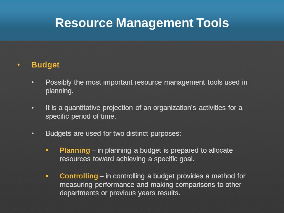 Resource Management Tools Budget Possibly the most important resource management tools used in planning. It is a quantitative projection of an organiz