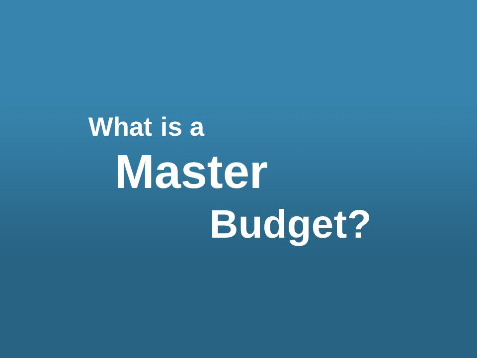 What is a Master Budget?
