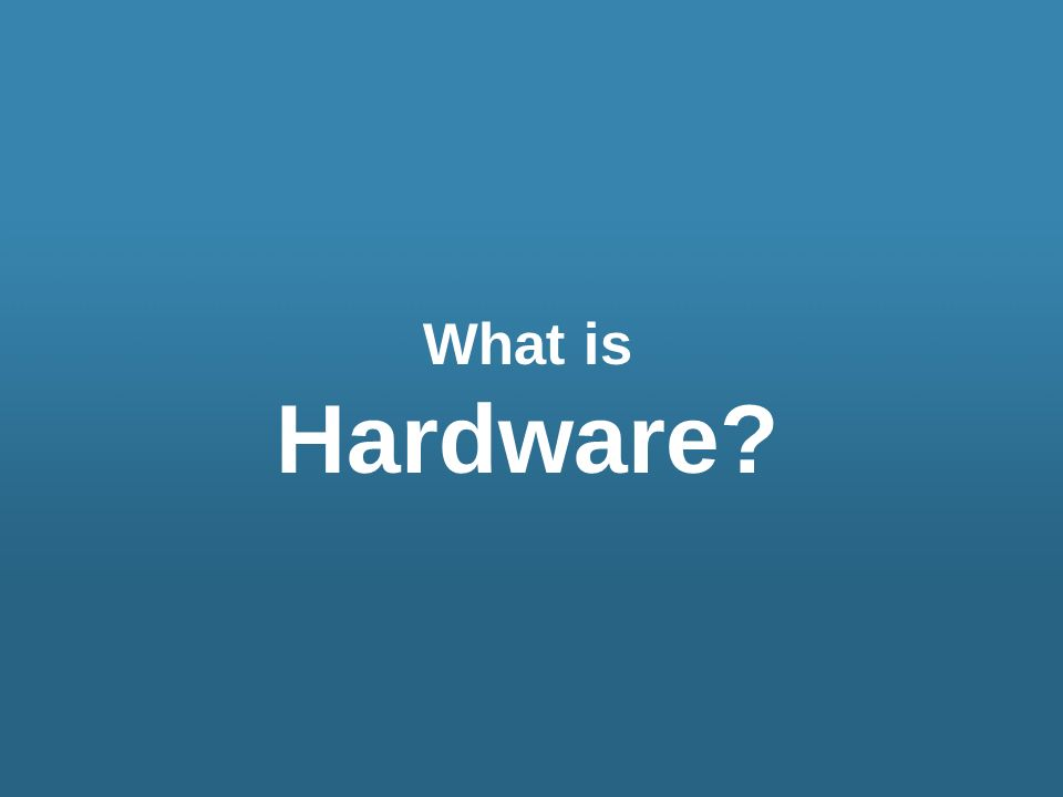 What is Hardware?